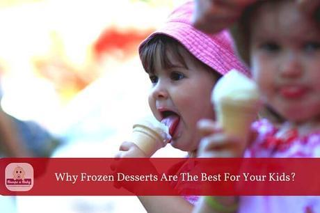 Why Frozen Desserts are the BEST for Your Kids This Summer?