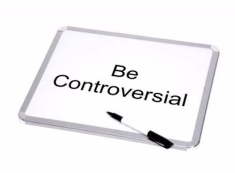 Be Controversial