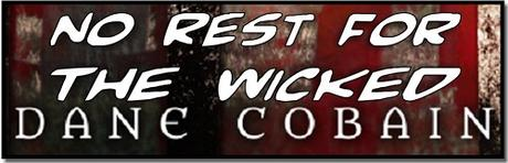 No Rest for the Wicked by Dane Cobain @danecobain