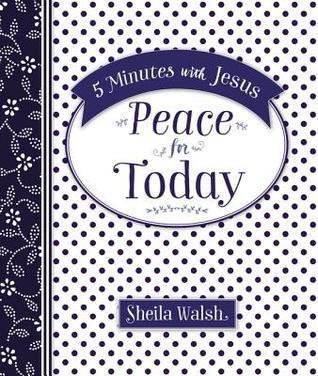 5 Minutes with Jesus: Peace for Today by Sheila Walsh