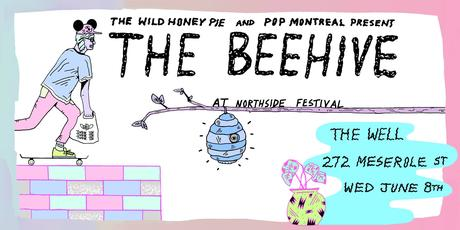 The Wild Honey Pie and POP Montreal Present The Beehive Northside