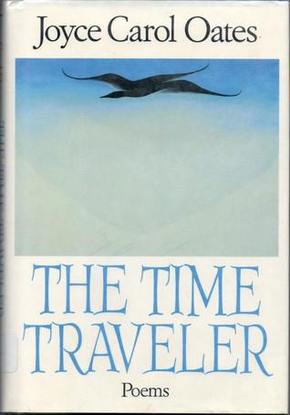 Poetry Review: The Time Traveller by Joyce Carol Oates