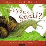 Image: Are You a Snail? (Backyard Books), by Judy Allen, Tudor Humphries. Publisher: Kingfisher; Reprint edition (May 16, 2003)