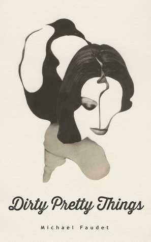 ARC Review: Dirty Pretty Things by Michael Faudet