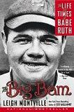 Image: The Big Bam: The Life and Times of Babe Ruth, by Leigh Montville. Publisher: Anchor; Reprint edition (May 1, 2007)
