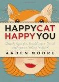 Image: Happy Cat, Happy You: Quick Tips for Building a Bond with Your Feline Friend, by Arden Moore. Publisher: Storey Publishing, LLC; 1 edition (August 1, 2008)