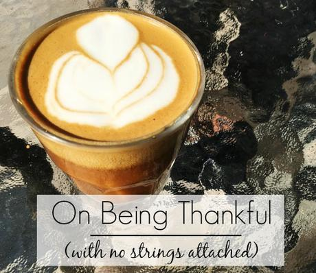 On Being Thankful (with no strings attached)