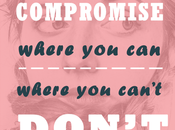 Compromise Where Can't, Don't