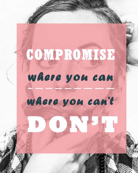 Compromise where you can – and where you can't, don't