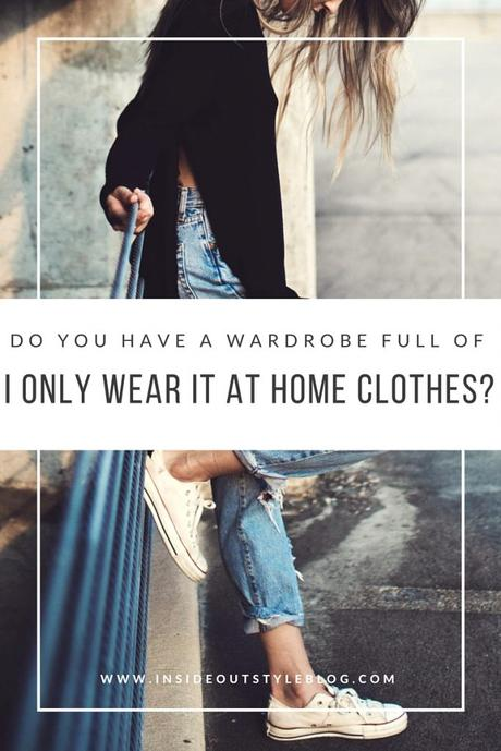 Why do you have a wardrobe full of only wear it at home clothes and how is that affecting your mood?