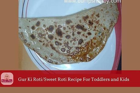 Sweet Roti or Gur Ki Roti Recipe for Toddlers and Kids