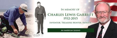 In memory of Charles Lewis Garrett. 1932-2015. Inventor. Treasure Hunter. Patriot. An American Legend.