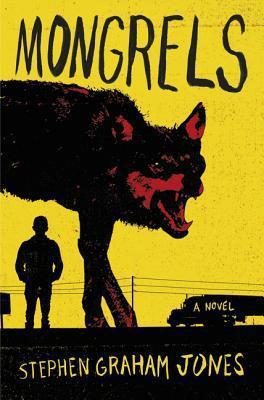 Fiction Review: Mongrels by Stephen Graham Jones