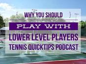 Should Play With Lower Level Players Tennis Quick Tips Podcast