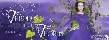 Fall of Thrones and Thorns by Jennifer Ellision @XpressoReads @JenEllision