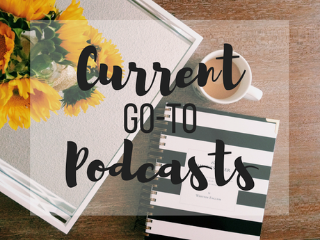My Current Go-To Podcasts