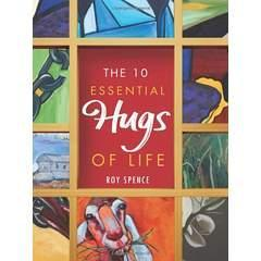 Image: The 10 Essential Hugs of Life, by Roy Spence (Author). Publisher: Greenleaf Book Group Press (November 5, 2013)