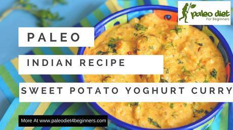 Paleo Indian Vegetarian Recipe – Sweet Potato In A Yoghurt Gravy