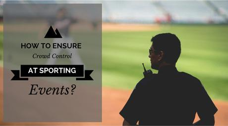 How To Ensure Crowd Control At Sporting Events?