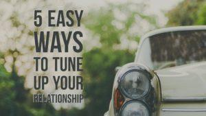 5 Easy Ways to Tune up Your Relationship