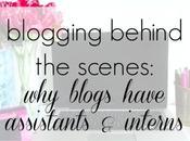 Blogging Behind Scenes: Blogs Have Assistants Interns