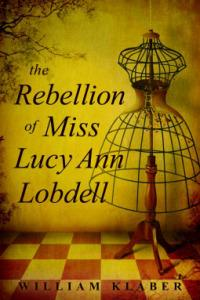 Rachel reviews The Rebellion of Miss Lucy Ann Lobdell by William Klaber