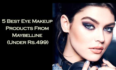 5 Best Eye Makeup Products From Maybelline (Under Rs.499)