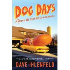 Image: Dog Days: A Year in the Oscar Mayer Wienermobile, by Dave Ihlenfeld (Author). Publisher: Sterling (August 16, 2011)