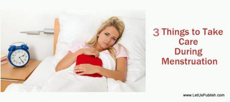 3 Things to Take Care During Menstruation