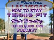 Stay Tennis While Traveling Quick Tips Podcast