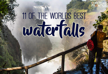 11 of the World's Best Waterfalls