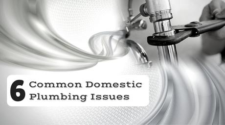 6 Common Domestic Plumbing Issues