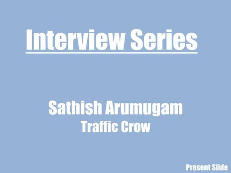 An Interview With Sathish Arumugam from Traffic Crow