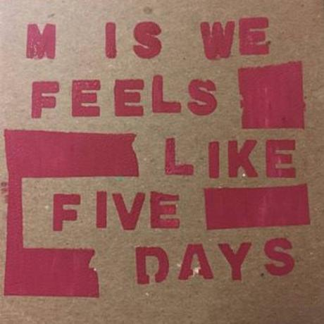 M is We – Feels like five days