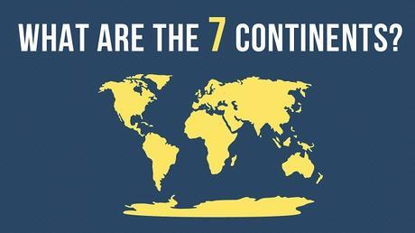 What Are The 7 Continents Of The World : Complete List