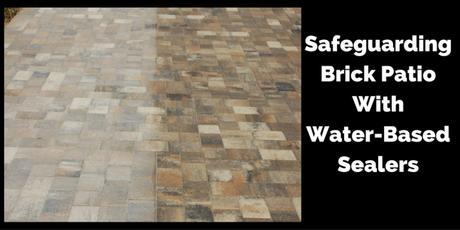 Safeguarding Brick Patio With Water-Based Sealers