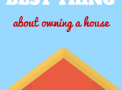 Here's SINGLE Best Thing About Owning House
