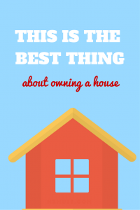 Here's the SINGLE best thing about owning a house