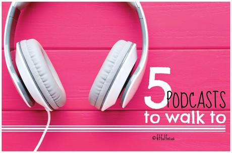 5 Podcasts to Walk To