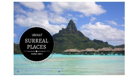Most Surreal Places to visit…3