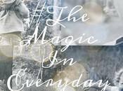 #TheMagicInEveryday Weekly Round
