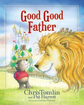 Good Good Father by Chris Tomlin and Pat Barrett