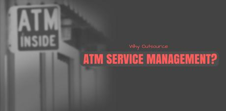 Why Outsource ATM Service Management