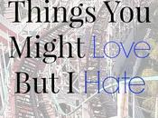 Things Might Love Hate