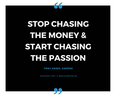 stop chasing the money and chase the passion - tony hsieh