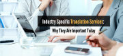 Industry Specific Translation Services: Why They Are Important Today