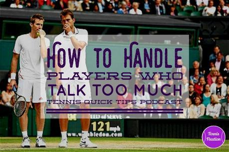 How to Handle Players Who Talk Too Much – Tennis Quick Tips Podcast 149