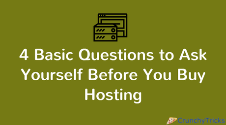 4 Basic Questions to Ask Yourself Before You Buy Hosting