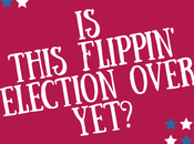 This Flippin' Election Over Yet?