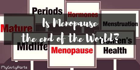 Is Menopause Really the End of the World